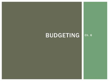Ch. 6 BUDGETING.  Budget – plan for dividing your income among spending & savings.  Short-term goal – 1-2 years  Ex. Purchase a TV, visit a long-distance.