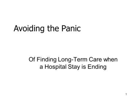 1 Of Finding Long-Term Care when a Hospital Stay is Ending Avoiding the Panic.