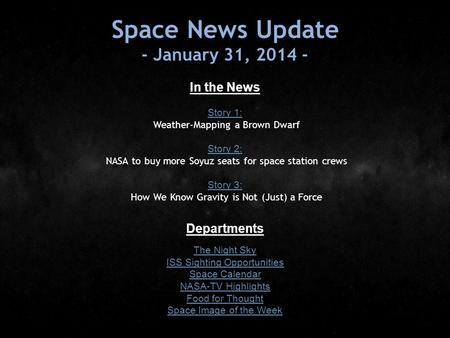 Space News Update - January 31, 2014 - In the News Story 1: Story 1: Weather-Mapping a Brown Dwarf Story 2: Story 2: NASA to buy more Soyuz seats for space.