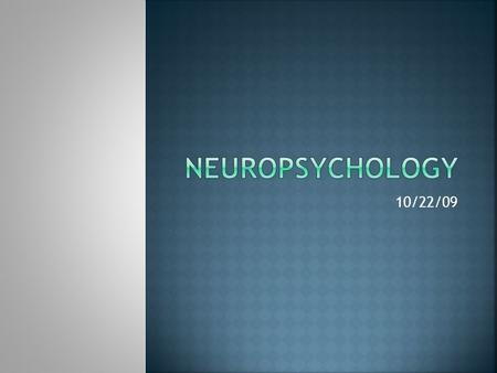 10/22/09.  A sub-specialty of clinical psychology  Neuropsychologists focus on expressed brain function:  Reasoning/problem solving  Learning/recall.