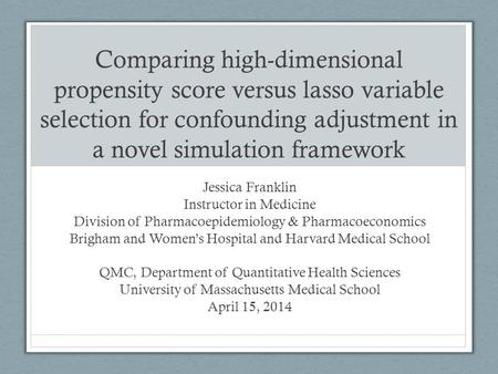 Comparing high-dimensional propensity score versus lasso variable selection for confounding adjustment in a novel simulation framework Jessica Franklin.