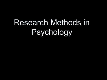 Research Methods in Psychology. There are a number of methods used in Psychology to study people Laboratory Experiments Field Experiments Natural Experiments.