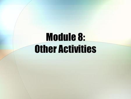 Module 8: Other Activities. Module Objectives After this module, you should be able to: Describe some of the key features of TRICARE Plus Describe the.