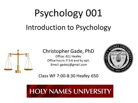 Psychology 001 Introduction to Psychology Christopher Gade, PhD Office: 621 Heafey Office hours: F 3-6 and by apt. Email: gadecj@gmail.com Class.
