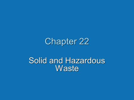 "Chapter 22 Solid and Hazardous Waste. Core Case Study: Love Canal — There Is No ""Away""  Between 1842-1953, Hooker Chemical sealed multiple chemical wastes."