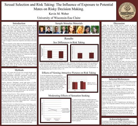 Sexual Selection and Risk Taking: The Influence of Exposure to Potential Mates on Risky Decision Making. Kevin M. Weber University of Wisconsin-Eau Claire.