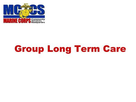 Group Long Term Care. 2 WHAT IS LONG TERM CARE? Skilled, intermediate and/or custodial care provided to individuals who are unable to care for themselves,