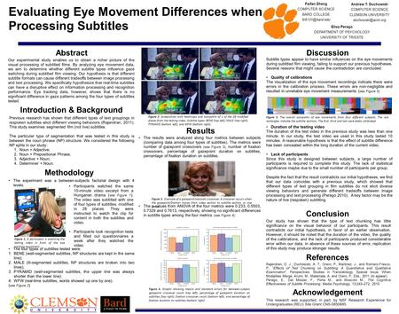 Evaluating Eye Movement Differences when Processing Subtitles Andrew T. Duchowski COMPUTER SCIENCE CLEMSON UNIVERSITY Abstract Our experimental.