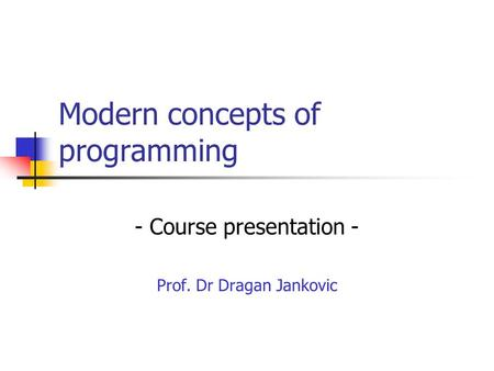 Modern concepts of programming - Course presentation - Prof. Dr Dragan Jankovic.