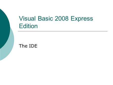 Visual Basic 2008 Express Edition The IDE. Visual Basic 2008 Express The Start Page Recent Projects Open an existing project Create a New Project.