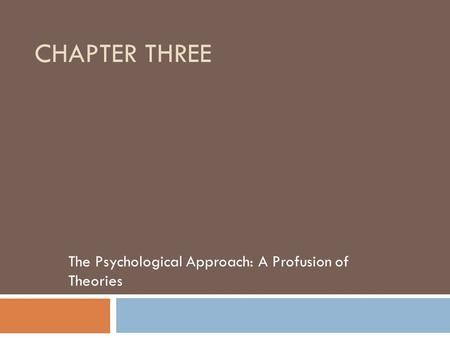 CHAPTER THREE The Psychological Approach: A Profusion of Theories.