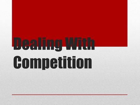 Dealing With Competition. PURPOSE OF STUDY 1. Understanding Concepts Market Competition 2. Identifying Competitors 3.Understanding 4.Market Leader Strategies.