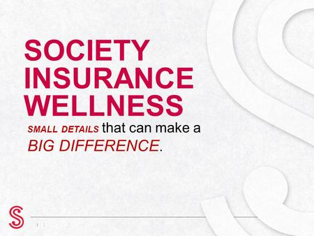 | SOCIETY INSURANCE WELLNESS 1 SMALL DETAILS that can make a BIG DIFFERENCE.