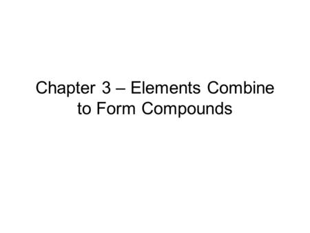 Chapter 3 – Elements Combine to Form Compounds. Ion Charge or Combining Capacity Revisited The number of bonds an atom wants to form –Determined by the.