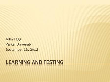 John Tagg Parker University September 13, 2012.  Paper and writing implement  Index cards marked A, B, C, and D.