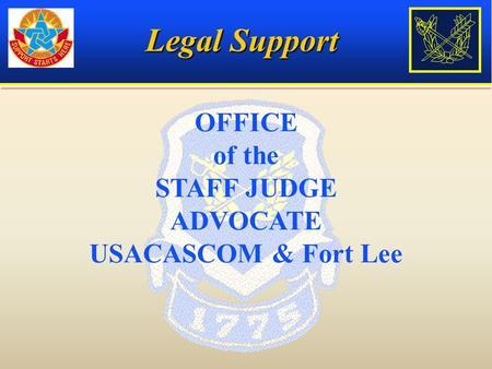 Legal Support OFFICE of the STAFF JUDGE ADVOCATE USACASCOM & Fort Lee.