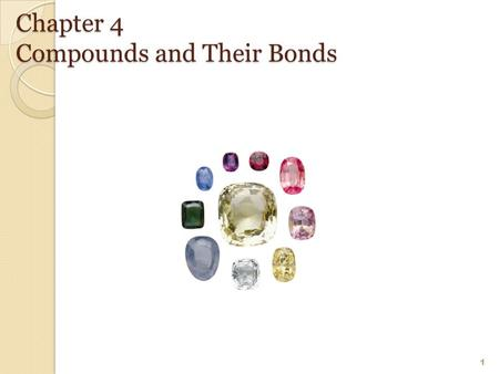 Chapter 4 Compounds and Their Bonds 1. 4.1 Octet Rule and Ions An octet is 8 valence electrons. is associated with the stability of the noble gases. He.
