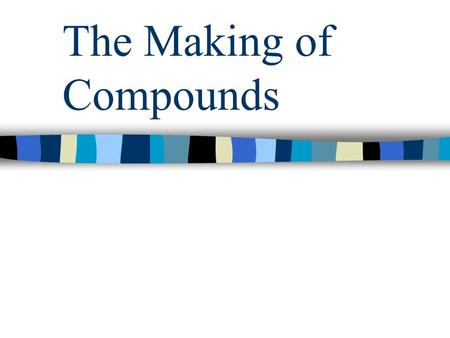 The Making of Compounds