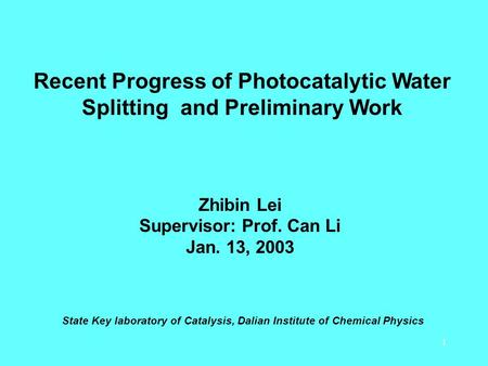 1 Recent Progress of Photocatalytic Water Splitting and Preliminary Work Zhibin Lei Supervisor: Prof. Can Li Jan. 13, 2003 State Key laboratory of Catalysis,