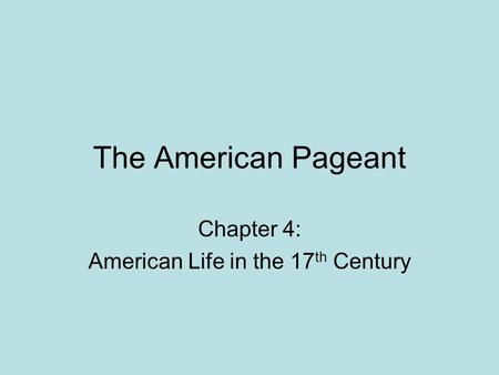 The American Pageant Chapter 4: American Life in the 17 th Century.