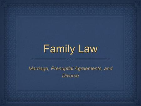 Family Law Marriage, Prenuptial Agreements, and Divorce.