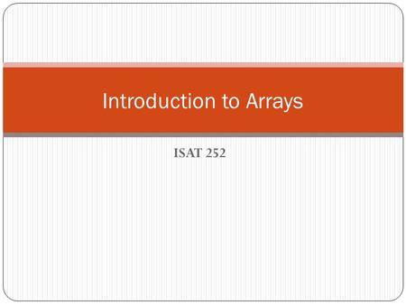 ISAT 252 Introduction to Arrays. Should have read 2 Chapter 8 –pp. 473-498, and pp. 506-513.