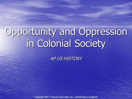 Opportunity and Oppression in Colonial Society