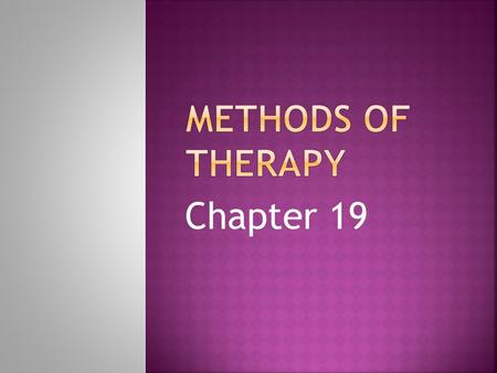Chapter 19. Objective: Define psychotherapy, and list the advantages of each method of psychotherapy.