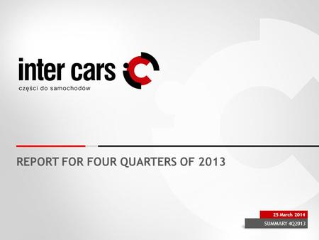 REPORT FOR FOUR QUARTERS OF 2013 SUMMARY 4Q2013 25 March 2014.
