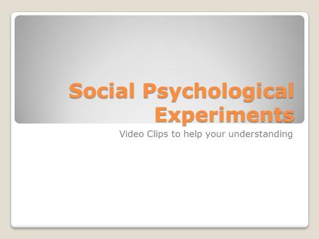 Social Psychological Experiments Video Clips to help your understanding.