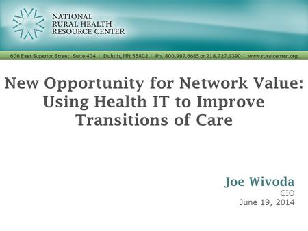 New Opportunity for Network Value: Using Health IT to Improve Transitions of Care 600 East Superior Street, Suite 404 I Duluth, MN 55802 I Ph. 800.997.6685.
