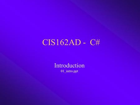CIS162AD - C# Introduction 01_intro.ppt. CIS162AD2 Introduction to C#  Software Development Life Cycle (SDLC)  C# History (brief)  Compiling Process.