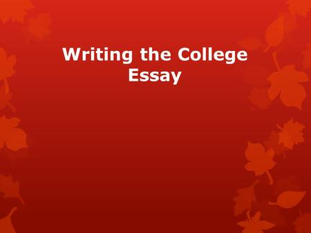 Writing the College Essay. Purpose of the Essay  To see you as a person, not just statistics  To distinguish you from all other applicants  To demonstrate.