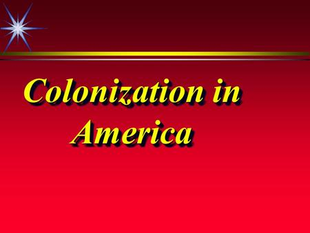 Colonization in America. Europeans Invade America ä Renaissance (Late 1400-1500's) ä Gutenberg Printing Press ä Portuguese Schools in Navigation ä Caravel.