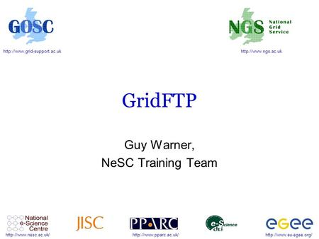 GridFTP Guy Warner, NeSC Training.