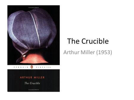 puritan ethics in arthur millers the crucible Arthur miller, 1953 famous for: midnight dancing in a puritan forest, hysteria, super-twisted religion if you think adam and eve had the monopoly on guilt, think again john proctor, the protagonist in arthur miller's play, the crucible, may not have ruined it for the entire human race, but he does have the blood of a town on his hands.