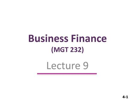 4-1 Business Finance (MGT 232) Lecture 9. 4-2 Bond Valuation.