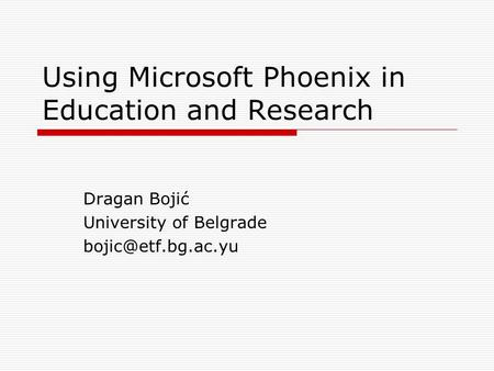 Using Microsoft Phoenix in Education and Research Dragan Bojić University of Belgrade