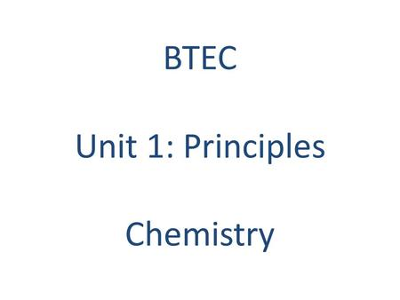 BTEC Unit 1: Principles Chemistry. WALT: Elements, mixtures and compounds WILF: Be able to give the definition and identify elements, mixtures and compounds.
