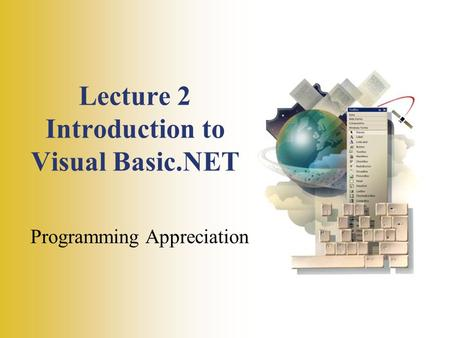 Lecture 2 Introduction to Visual Basic.NET Programming Appreciation.