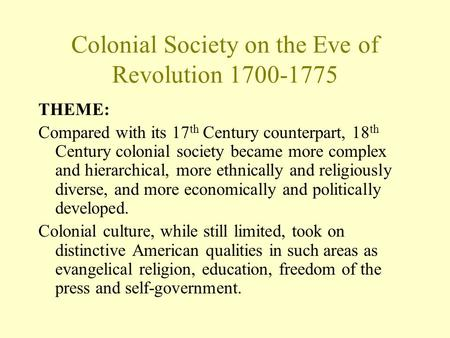 Colonial Society on the Eve of Revolution 1700-1775 THEME: Compared with its 17 th Century counterpart, 18 th Century colonial society became more complex.