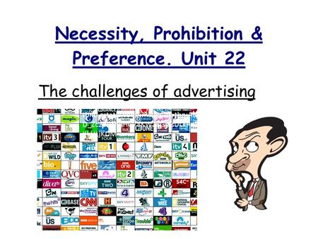 Necessity, Prohibition & Preference. Unit 22 The challenges of advertising https://encrypted- tbn0.gstatic.com/images?q=tbn:ANd9GcS2bIC D_Zc2bPXniIHG78KW28GmsDLkPdBQe_xX88tA.