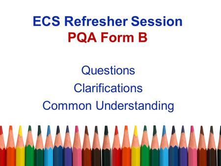ECS Refresher Session PQA Form B Questions Clarifications Common Understanding.