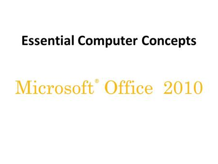 ® Microsoft Office 2010 Essential Computer Concepts.