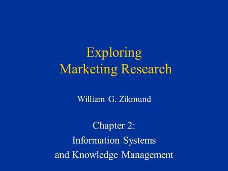 Exploring Marketing Research William G. Zikmund Chapter 2: Information Systems and Knowledge Management.