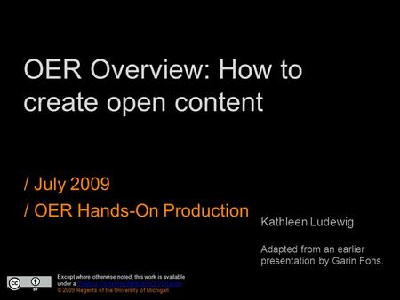 OER Overview: How to create open content / July 2009 / OER Hands-On Production Except where otherwise noted, this work is available under a Creative Commons.