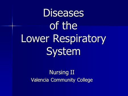 Diseases of the Lower Respiratory System Nursing II Valencia Community College.