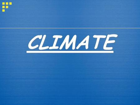 CLIMATE. What is Climate? Climate - the weather conditions prevailing in an area in general over a long period.