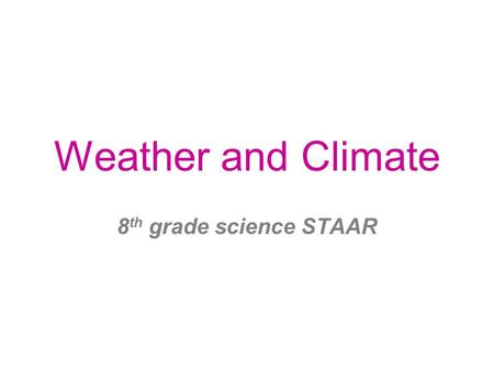 Weather and Climate 8 th grade science STAAR. What is Weather vs. Climate Weather is the current atmospheric conditions, which includes temperature, wind,