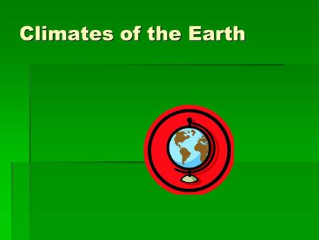 Climates of the Earth. Factors Affecting Climate Discuss how latitude and elevation affect climate.  Describe the role wind patterns and ocean currents.